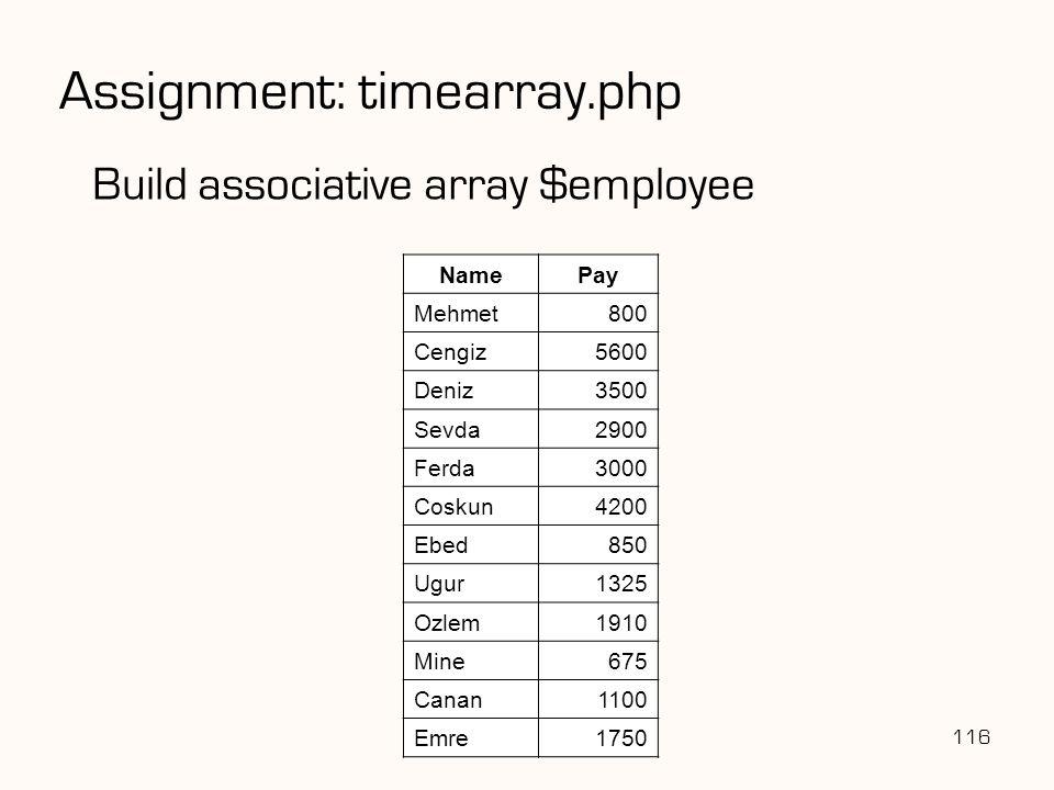 116 Build associative array $employee NamePay Mehmet800 Cengiz5600 Deniz3500 Sevda2900 Ferda3000 Coskun4200 Ebed850 Ugur1325 Ozlem1910 Mine675 Canan1100 Emre1750 Assignment: timearray.php