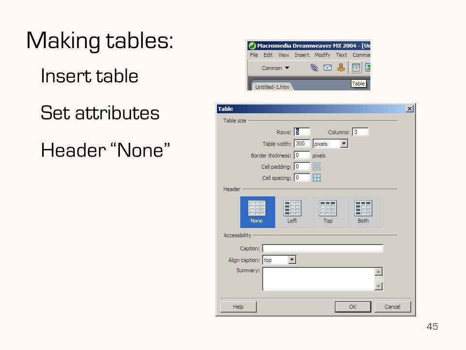 45 Making tables: Insert table Set attributes Header None