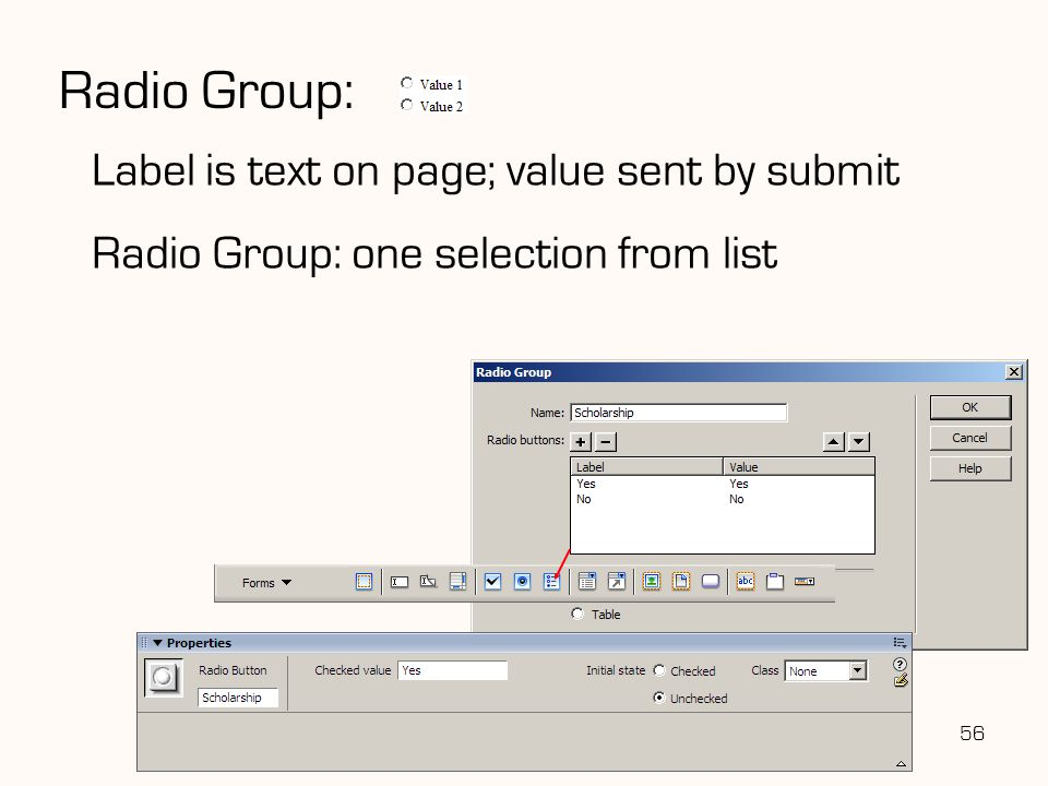 56 Radio Group: Label is text on page; value sent by submit Radio Group: one selection from list