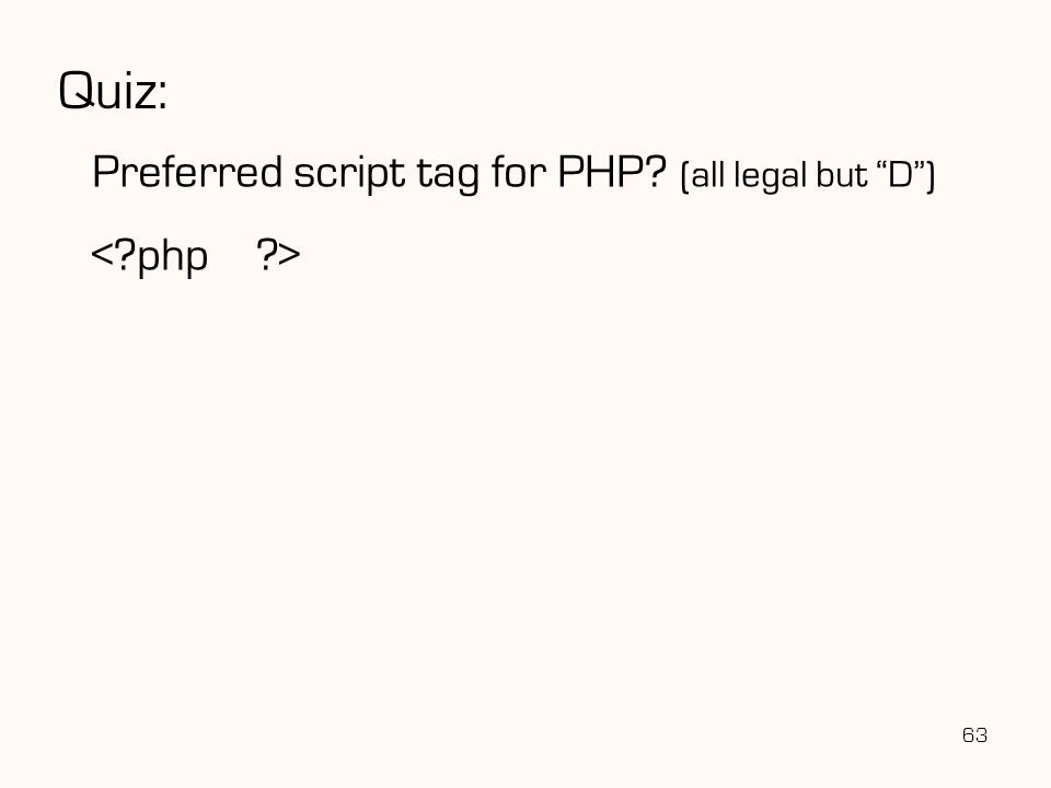 63 Quiz: Preferred script tag for PHP (all legal but D )