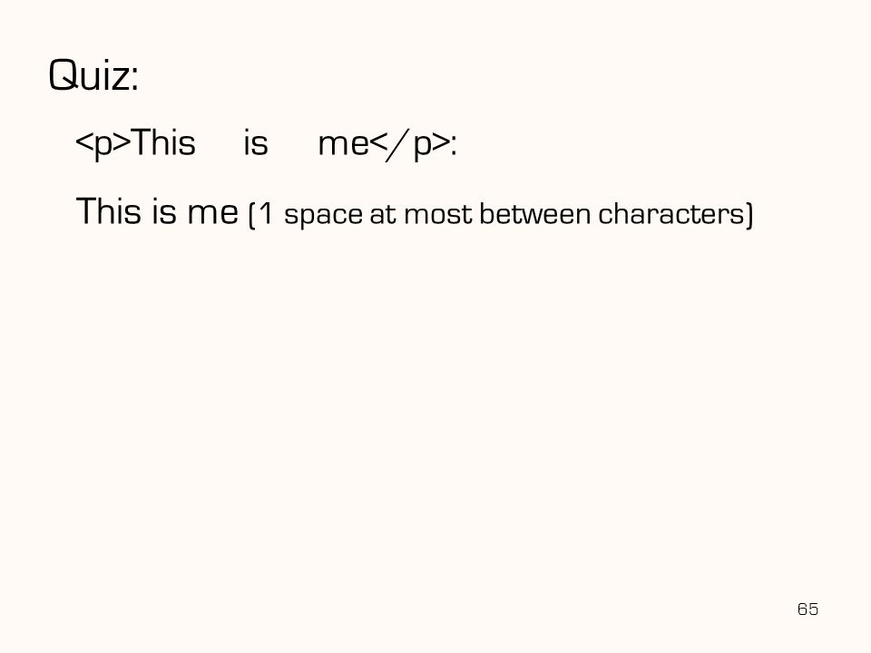 65 Quiz: This is me : This is me (1 space at most between characters)