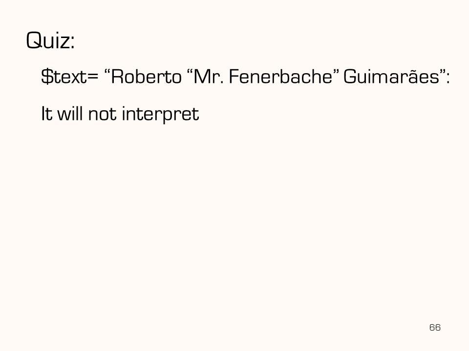 "66 Quiz: $text= ""Roberto ""Mr. Fenerbache"" Guimarães"": It will not interpret"