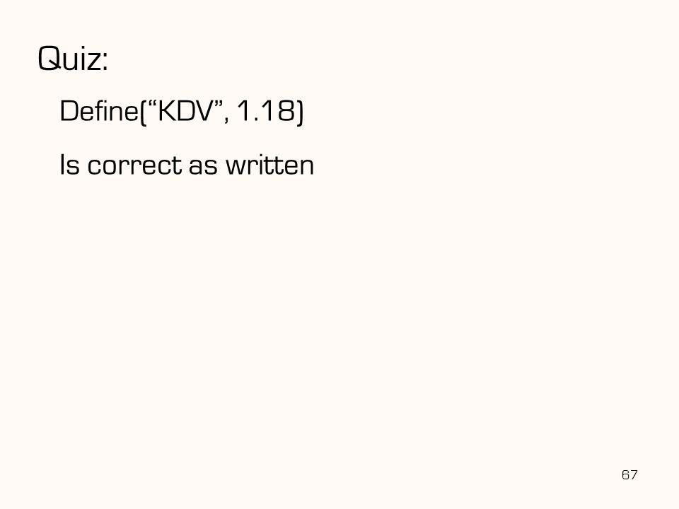 "67 Quiz: Define(""KDV"", 1.18) Is correct as written"