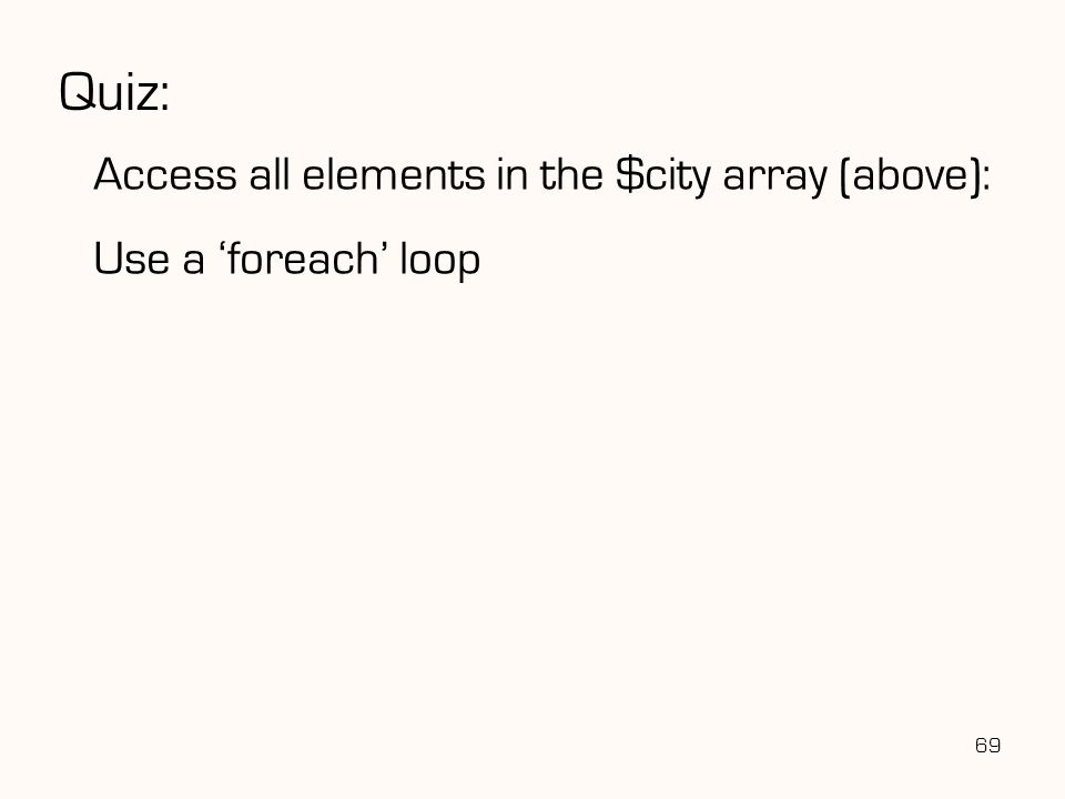 69 Quiz: Access all elements in the $city array (above): Use a 'foreach' loop