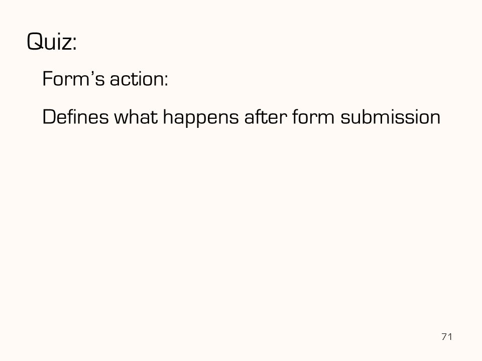 71 Quiz: Form's action: Defines what happens after form submission