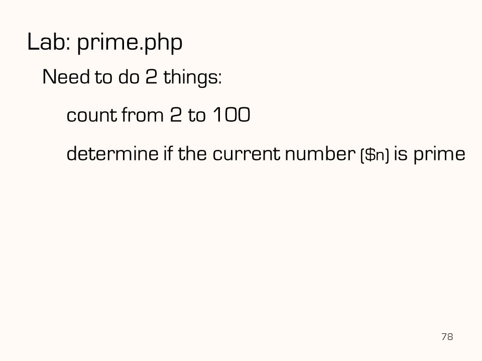 78 Lab: prime.php Need to do 2 things: count from 2 to 100 determine if the current number ($n) is prime