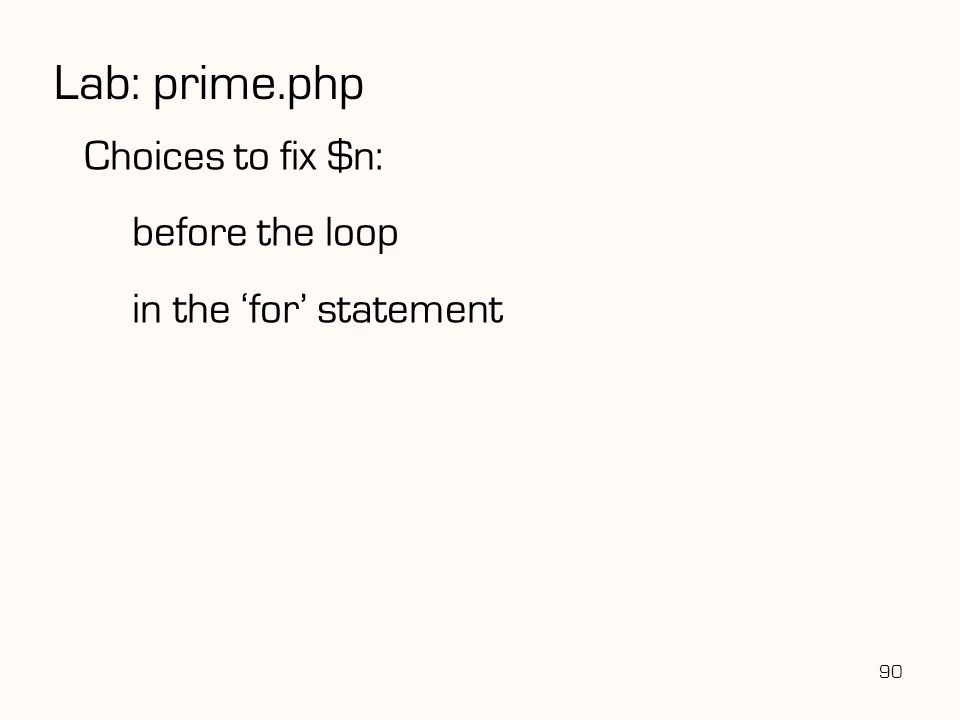 90 Lab: prime.php Choices to fix $n: before the loop in the 'for' statement