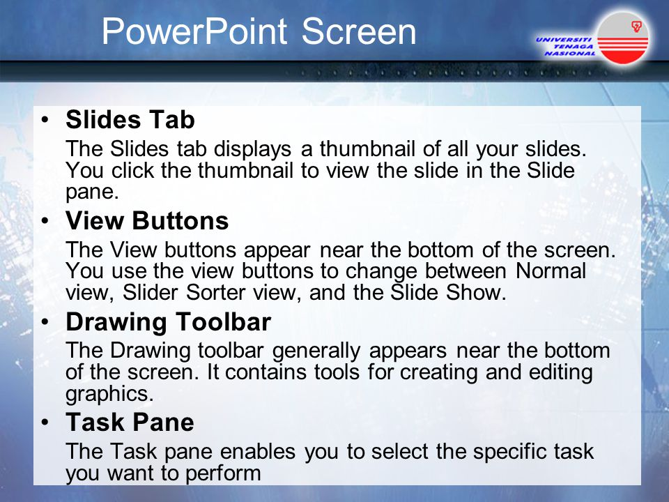 PowerPoint Screen Slides Tab The Slides tab displays a thumbnail of all your slides.