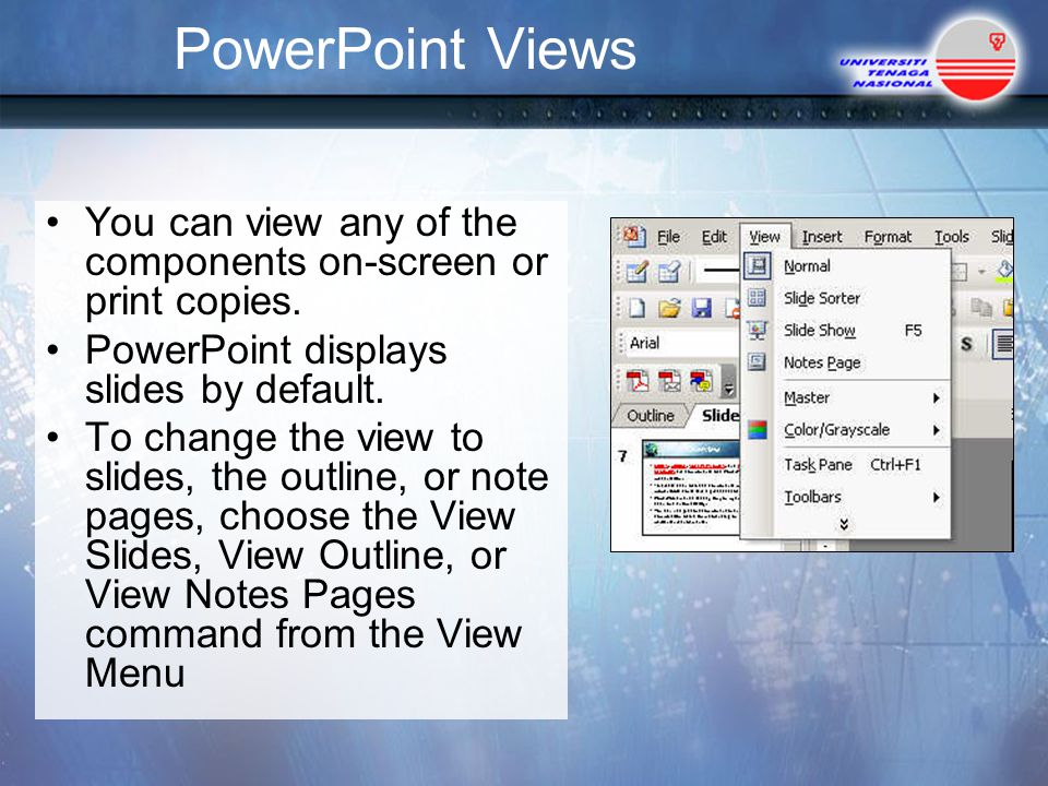 PowerPoint Views You can view any of the components on-screen or print copies.