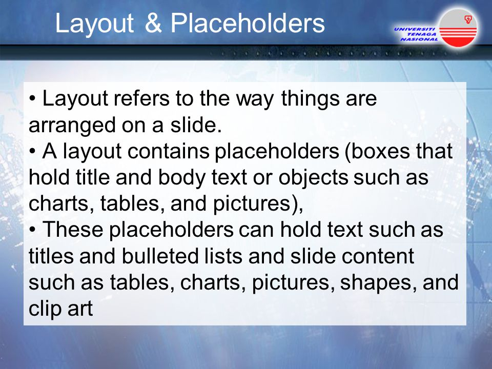 Layout & Placeholders Layout refers to the way things are arranged on a slide.