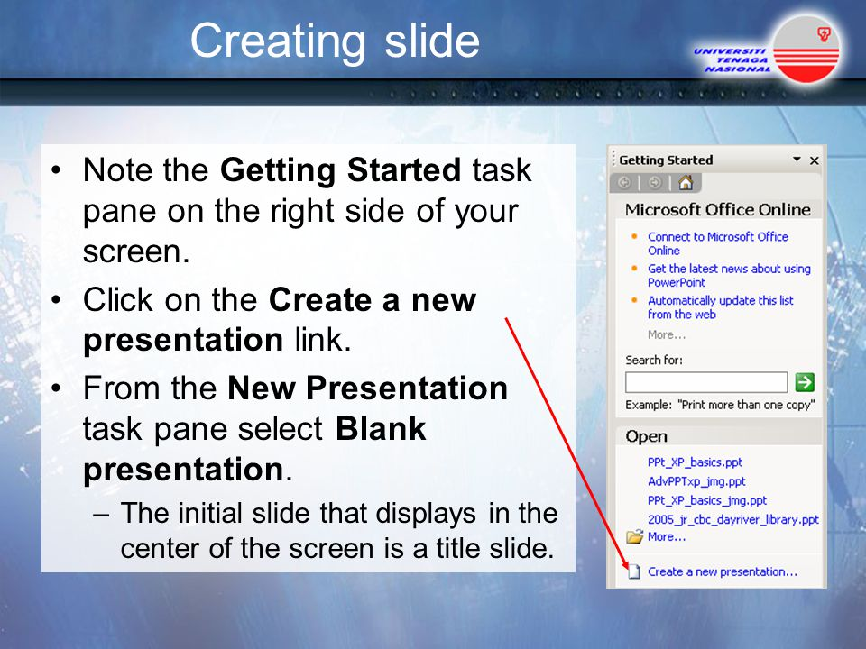 Creating slide Note the Getting Started task pane on the right side of your screen.