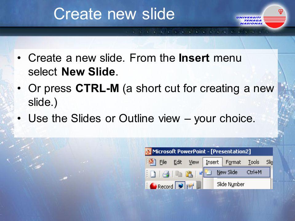 Create new slide Create a new slide.From the Insert menu select New Slide.