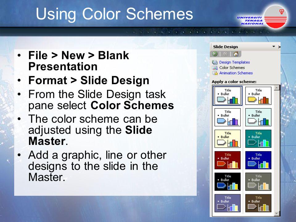 Using Color Schemes File > New > Blank Presentation Format > Slide Design From the Slide Design task pane select Color Schemes The color scheme can be adjusted using the Slide Master.