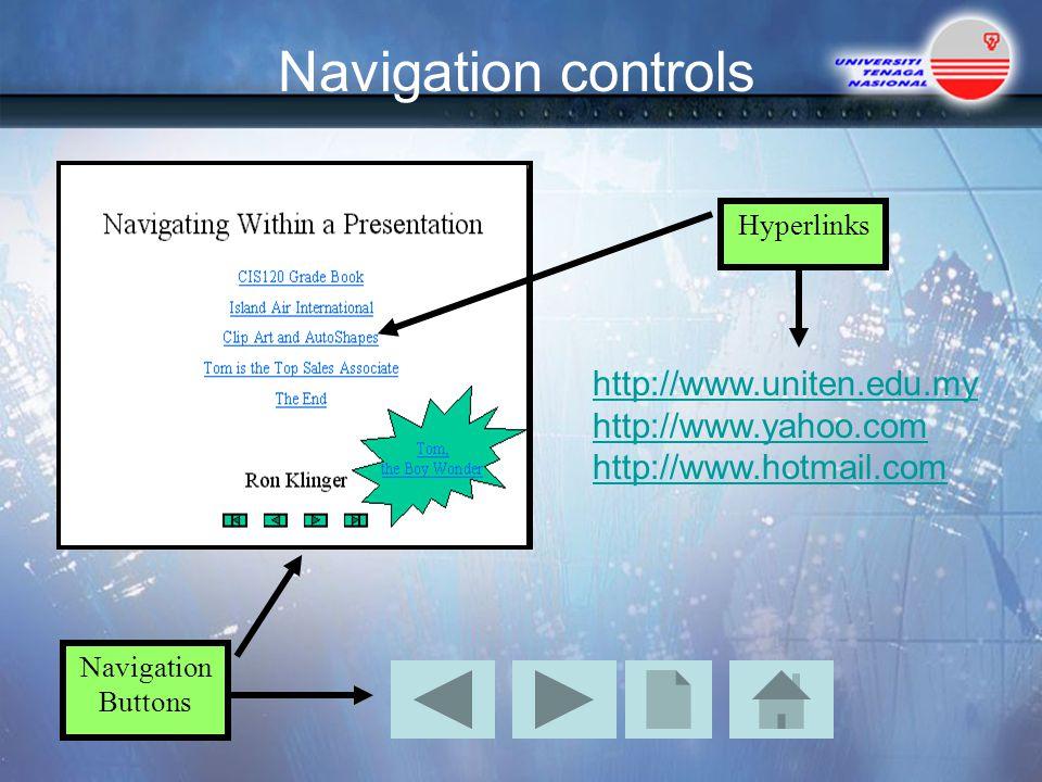 Navigation controls Navigation Buttons Hyperlinks http://www.uniten.edu.my http://www.yahoo.com http://www.hotmail.com