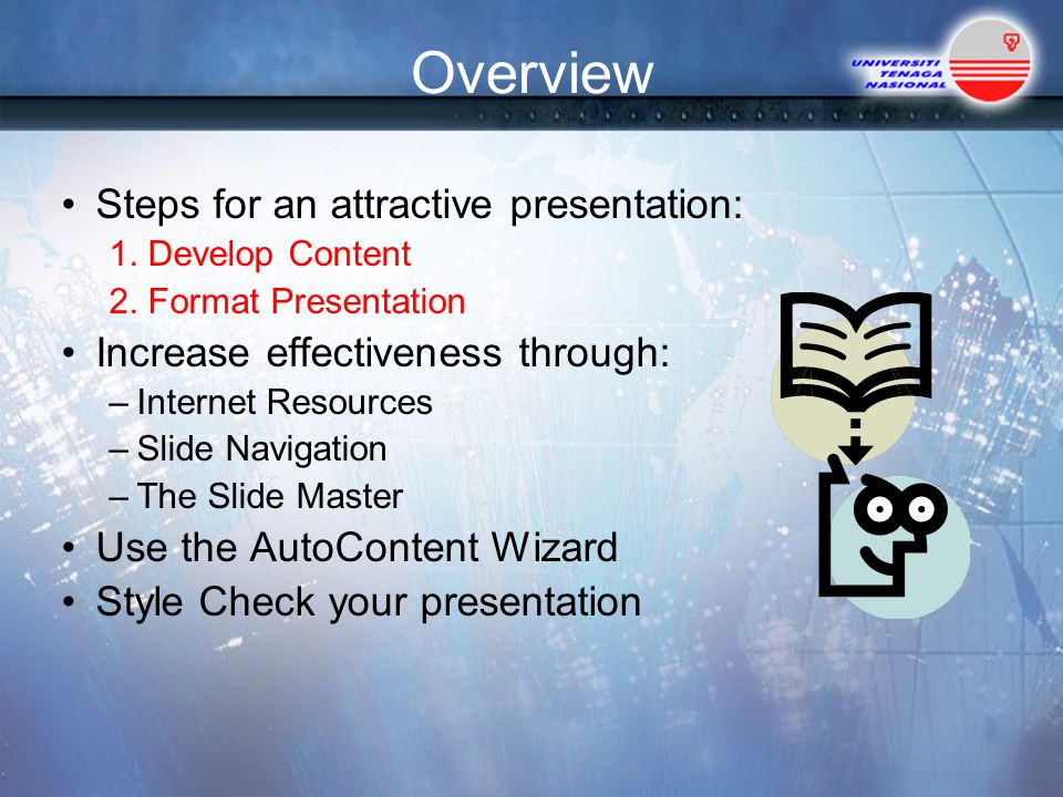 Overview Steps for an attractive presentation: 1.Develop Content 2.