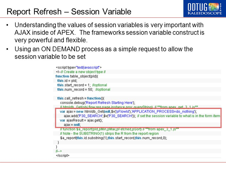 Report Refresh – Session Variable Understanding the values of session variables is very important with AJAX inside of APEX. The frameworks session var