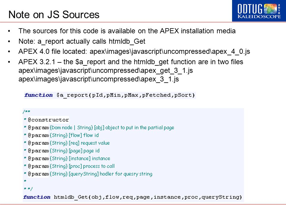Note on JS Sources The sources for this code is available on the APEX installation media Note: a_report actually calls htmldb_Get APEX 4.0 file locate