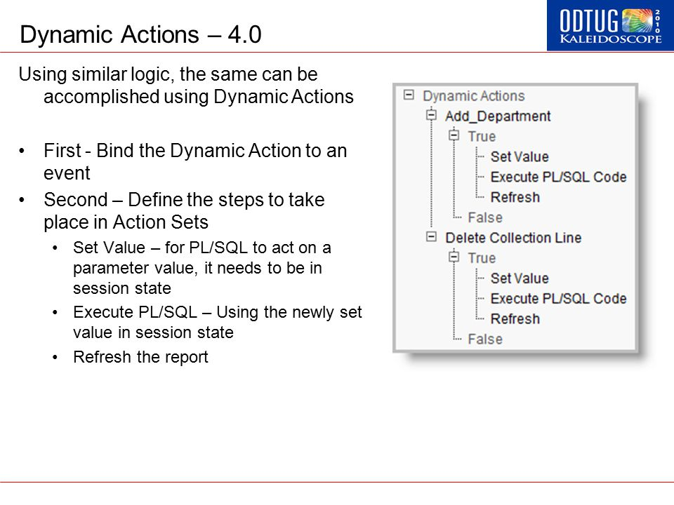 Dynamic Actions – 4.0 Using similar logic, the same can be accomplished using Dynamic Actions First - Bind the Dynamic Action to an event Second – Def