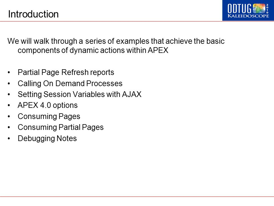 Introduction We will walk through a series of examples that achieve the basic components of dynamic actions within APEX Partial Page Refresh reports C