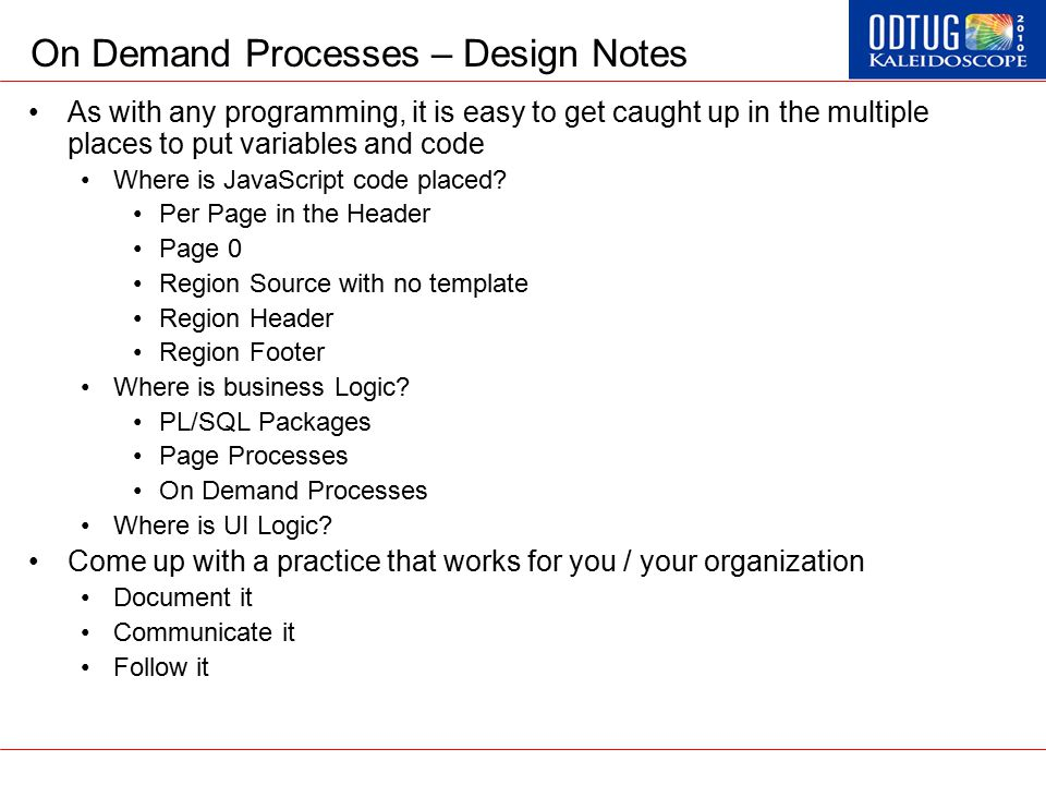 On Demand Processes – Design Notes As with any programming, it is easy to get caught up in the multiple places to put variables and code Where is Java