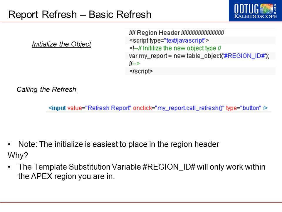 Report Refresh – Basic Refresh Note: The initialize is easiest to place in the region header Why? The Template Substitution Variable #REGION_ID# will