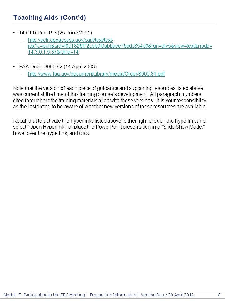 Module F: Participating in the ERC Meeting | Preparation Information | Version Date: 30 April 2012 Teaching Aids (Cont'd) 14 CFR Part 193 (25 June 200