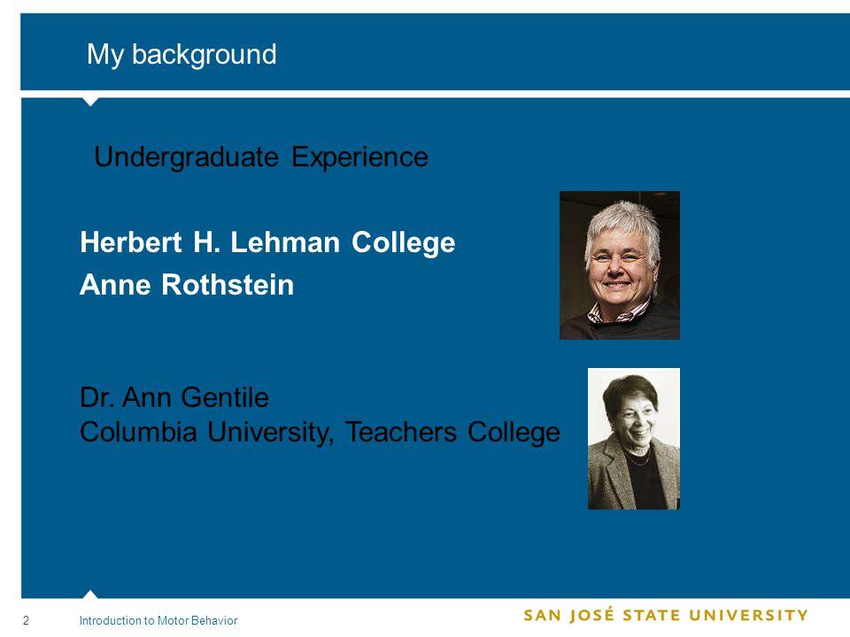 3Introduction to Motor Behavior My background University of Colorado, Boulder Dr.