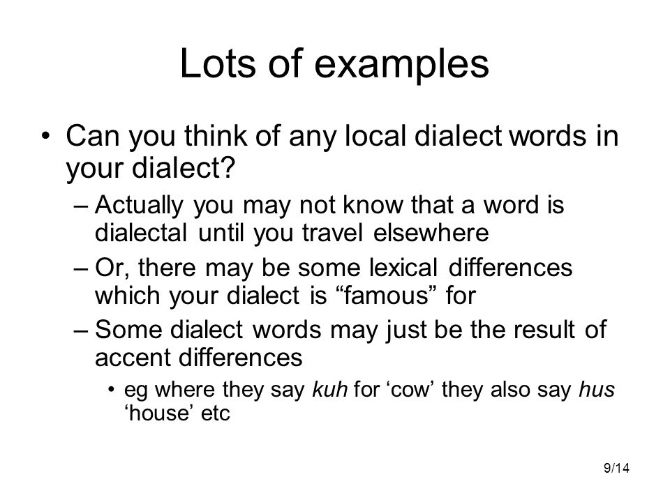9/14 Lots of examples Can you think of any local dialect words in your dialect.