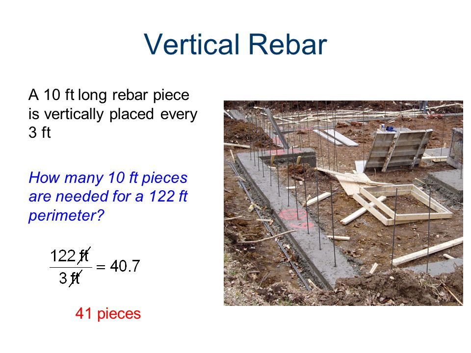 Vertical Rebar A 10 ft long rebar piece is vertically placed every 3 ft How many 10 ft pieces are needed for a 122 ft perimeter.