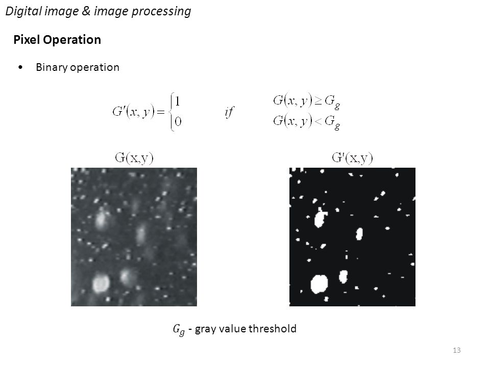13 Digital image & image processing Pixel Operation Binary operation