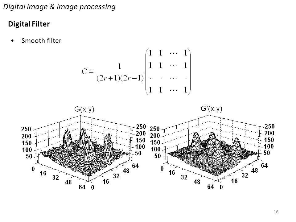 16 Digital image & image processing Digital Filter Smooth filter