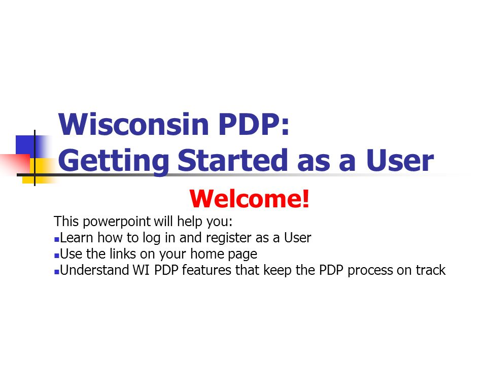 Wisconsin PDP: Getting Started as a User Welcome.