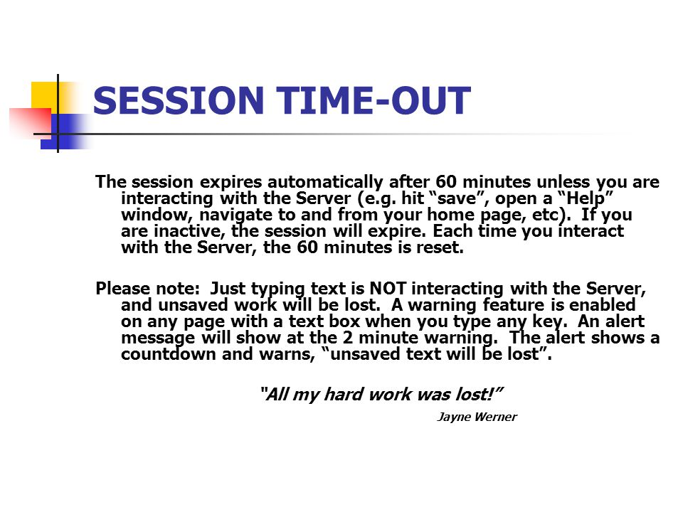 SESSION TIME-OUT The session expires automatically after 60 minutes unless you are interacting with the Server (e.g.