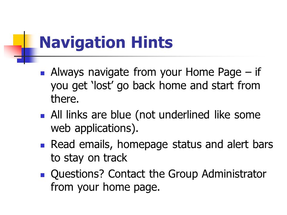 Navigation Hints Always navigate from your Home Page – if you get 'lost' go back home and start from there.