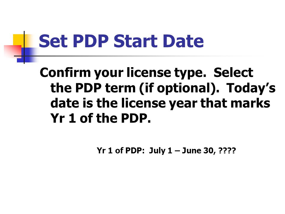 Set PDP Start Date Confirm your license type.Select the PDP term (if optional).