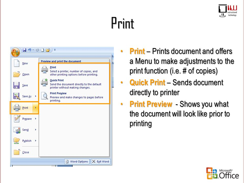 Print Print – Prints document and offers a Menu to make adjustments to the print function (i.e. # of copies) Quick Print – Sends document directly to