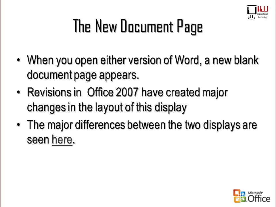 The New Document Page When you open either version of Word, a new blank document page appears.When you open either version of Word, a new blank docume