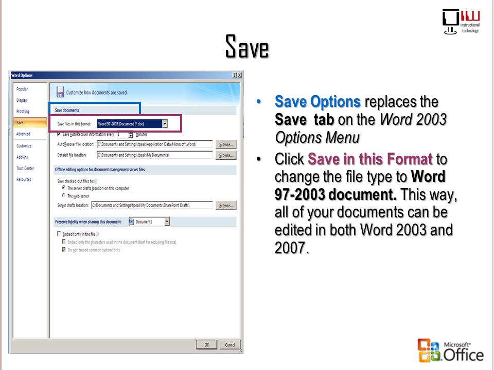 Save Save Options replaces the Save tab on the Word 2003 Options Menu Click Save in this Format to change the file type to Word 97-2003 document. This