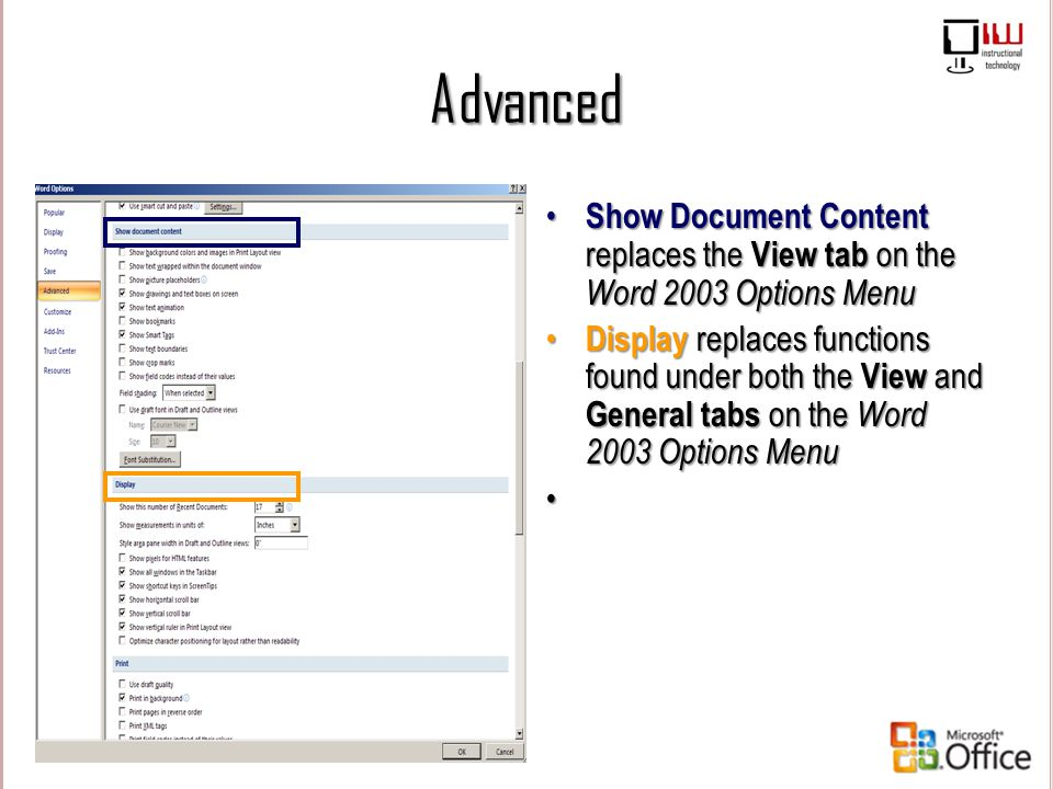 Advanced Show Document Content replaces the View tab on the Word 2003 Options Menu Display replaces functions found under both the View and General ta