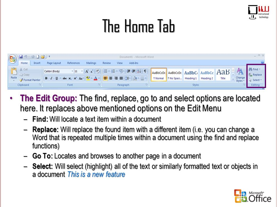 The Home Tab The Edit Group: The find, replace, go to and select options are located here. It replaces above mentioned options on the Edit Menu – Find