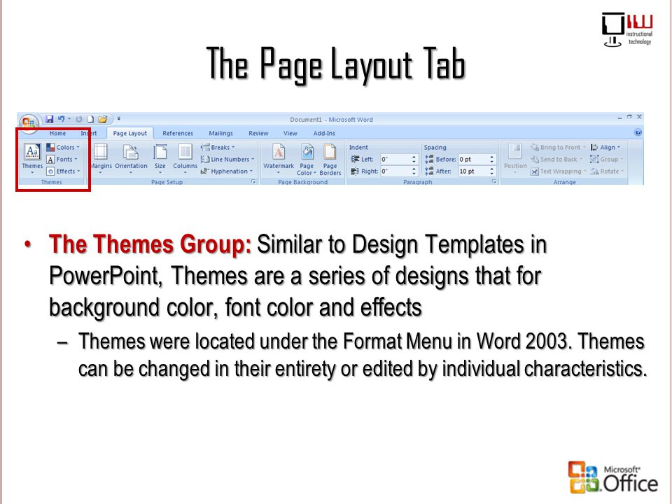 The Page Layout Tab The Themes Group: Similar to Design Templates in PowerPoint, Themes are a series of designs that for background color, font color