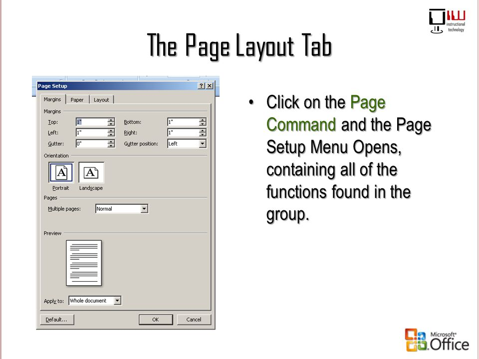 The Page Layout Tab Click on the Page Command and the Page Setup Menu Opens, containing all of the functions found in the group.