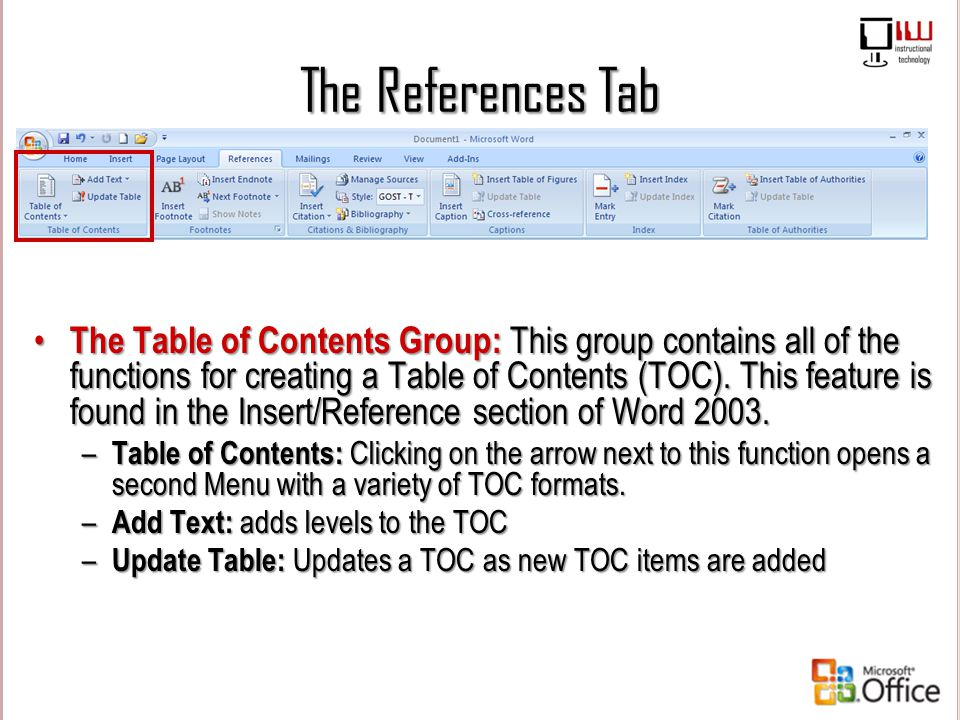 The References Tab The Table of Contents Group: This group contains all of the functions for creating a Table of Contents (TOC). This feature is found