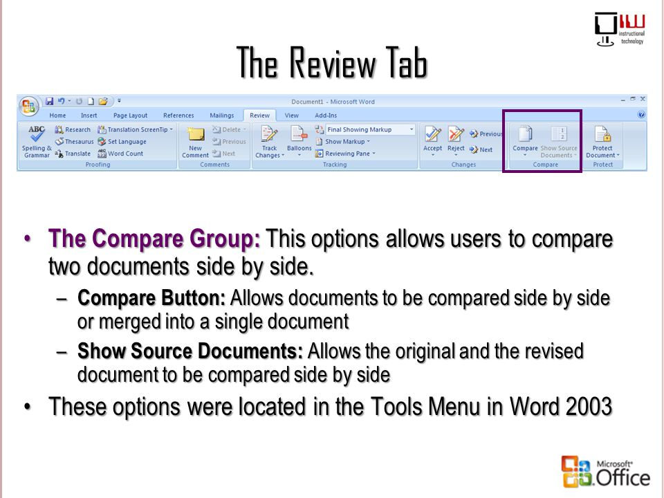 The Review Tab The Compare Group: This options allows users to compare two documents side by side. The Compare Group: This options allows users to com