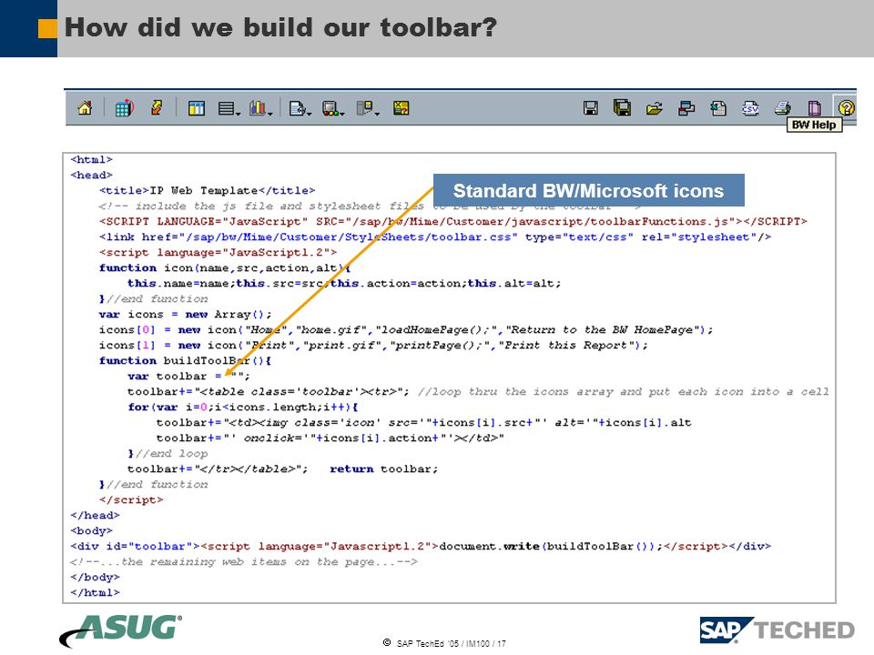  SAP TechEd '05 / IM100 / 17 How did we build our toolbar Standard BW/Microsoft icons