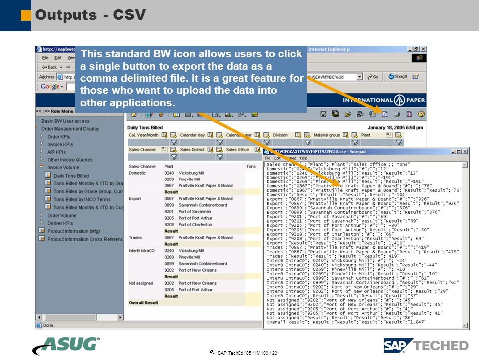  SAP TechEd '05 / IM100 / 23 Outputs - CSV This standard BW icon allows users to click a single button to export the data as a comma delimited file.