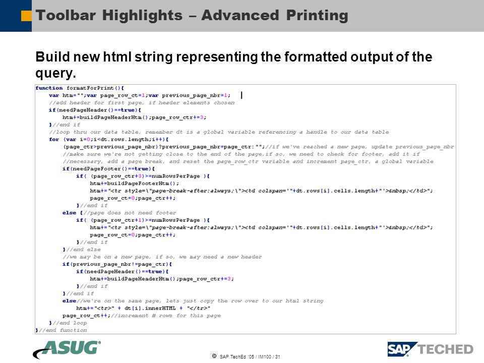  SAP TechEd '05 / IM100 / 31 Toolbar Highlights – Advanced Printing Build new html string representing the formatted output of the query.