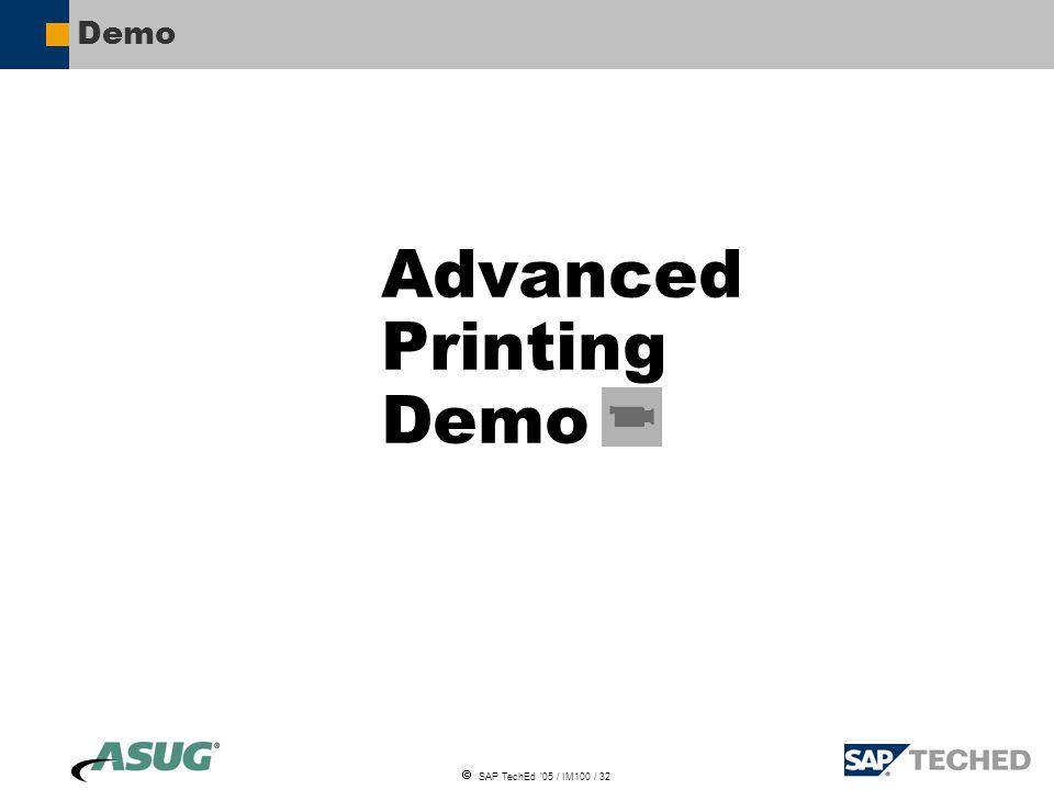  SAP TechEd '05 / IM100 / 32 Demo Advanced Printing Demo