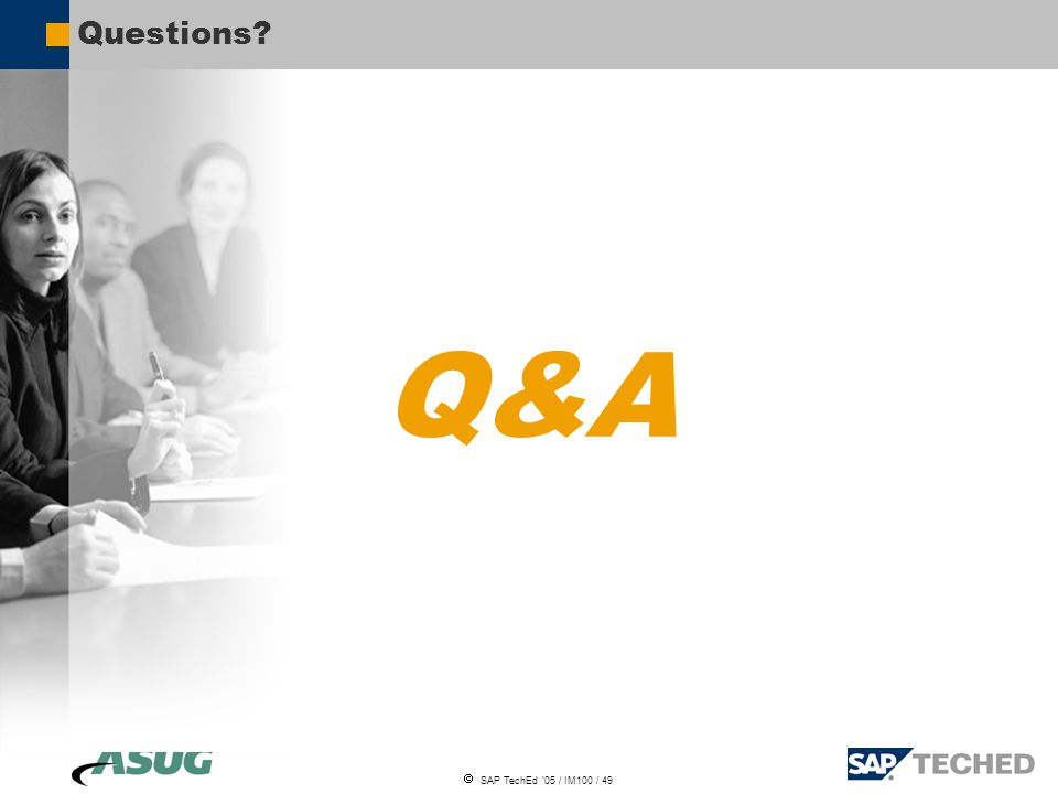  SAP TechEd '05 / IM100 / 49 Q&A Questions
