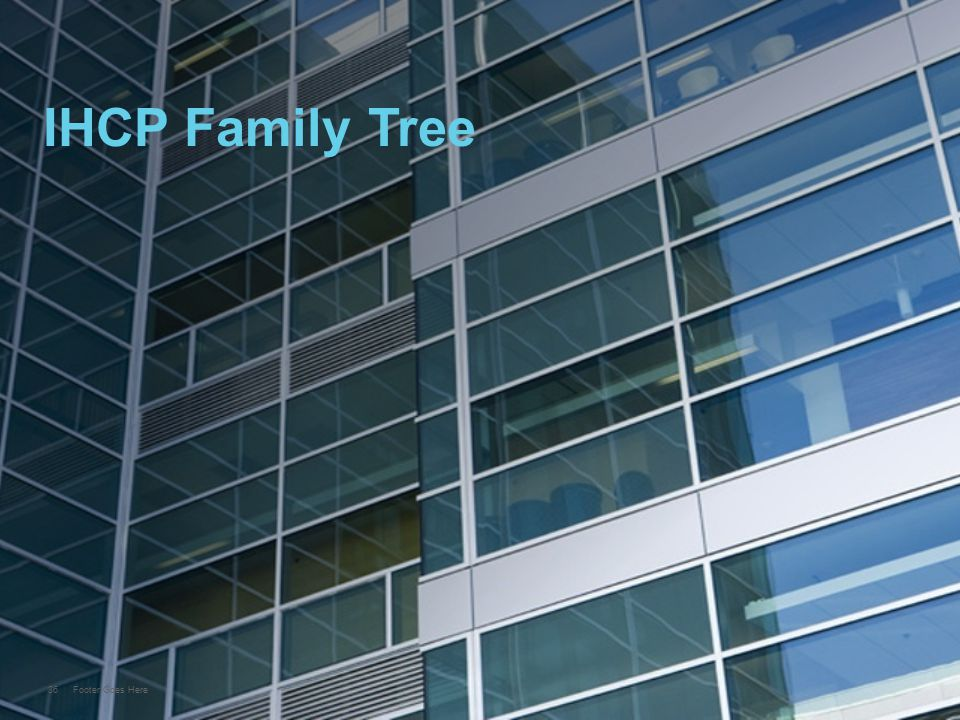 36 Footer Goes Here IHCP Family Tree